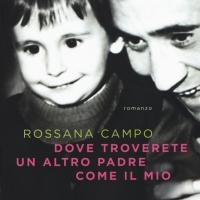 Dove troverete un altro padre come il mio, Rossana Campo